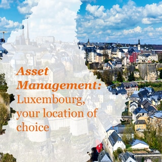 Asset Management: Luxembourg, your location of choice