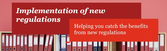 Implementation of new regulations: Helping you catch the benefits from new regulations
