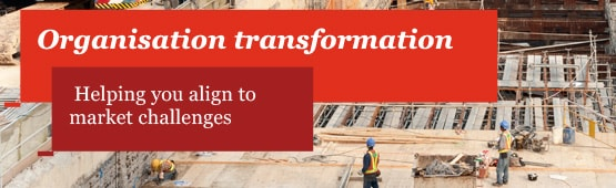 Organisation transformation: Helping you align to market challenges