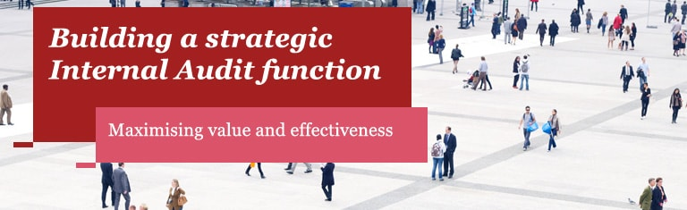 Building a strategic Internal Audit function - Maximising value and effectiveness
