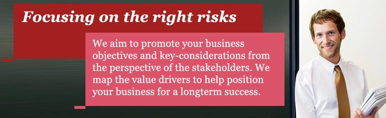 Focusing on the right risks - We aim to promote your business objectives and key-considerations from the perspective of the stakeholders. We map the value drivers to help position your business for a longterm success.