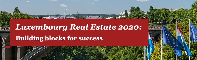 Luxembourg Real Estate 2020: Building blocks for success