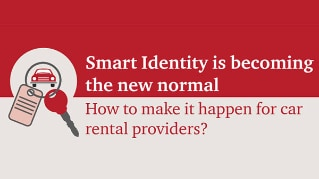 Smart Identity is becoming the new normal - How to make it happen for car rental providers?