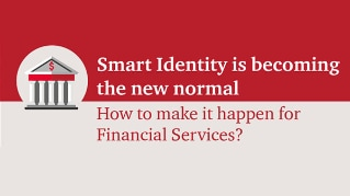 Smart Identity is becoming the new normal - How to make it happen for financial services?