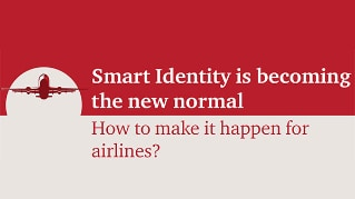 Smart Identity is becoming the new normal - How to make it happen for airlines?