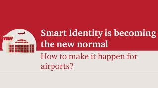 Smart Identity is becoming the new normal - How to make it happen for airports?