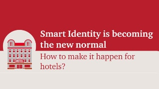 Smart Identity is becoming the new normal - How to make it happen for hotels?